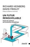 Richard Heinberg et David Fridley - Un futur renouvelable - Tracer les contours de la transition énergétique.