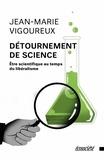 Jean-Marie Vigoureux - Détournement de science - Etre scientifique au temps du libéralisme.