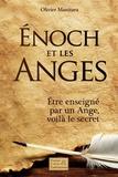 Olivier Manitara - Enoch et les Anges - Etre enseigné par un Ange, voilà le secret.