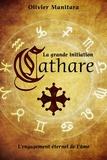 Olivier Manitara - La grande initiation cathare - L'engagement éternel de l'âme.