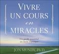 Jon Mundy - Vivre un cours en miracles - Un guide essentiel au texte classique. 2 CD audio