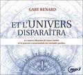 Gary R Renard - Et l'univers disparaîtra - La nature illusoire de notre réalité et le pouvoir transcendant du véritable pardon. 1 CD audio MP3