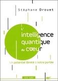 Stéphane Drouet - L'intelligence quantique du coeur - Un potentiel illimité à notre portée. 1 CD audio MP3