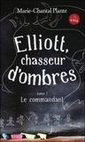 Marie-Chantal Plante - Elliott, chasseur d'ombres Tome 1 : Le commandant.