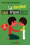 Daniel J. Siegel et Tina Payne Bryson - La discipline sans drame - Calmer les crises et aider votre enfant à grandir, 12 leçons illustrées.