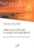 Jacques Laurin - Prenez soin de votre intériorité - La sérénité au coeur du quotidien.
