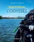 Nathalie Lasselin - Sous le fleuve, l'odyssée - À la rescousse du Saint-Laurent.