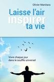 Olivier Manitara - Laisse l'air inspirer ta vie - Vivre chaque jour dans le souffle universel.