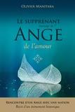 Olivier Manitara - Le surprenant message de l'Ange de l'amour, Rencontre entre un Ange et une nation, récit d'un événement historique.