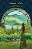 Rowan Keats - Conquise par un Highlander Tome 3 : Le baiser d'un guerrier écossais.