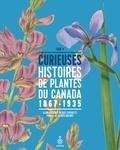 Alain Asselin et Jacques Cayouette - Curieuses histoires de plantes du Canada, tome 4 - 1867-1935.