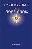Max Heindel - Cosmogonie des Rose-Croix - Ou Philosophie ésotérique chrétienne, Traité élémentaire sur l'évolution passée de l'homme, sa constitution présente et son développement futur.