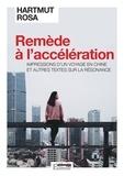 Remède à l'accélération : Impressions d'un voyage en Chine et autres textes sur la résonance / Hartmut Rosa | Rosa, Hartmut (1965-....). Auteur