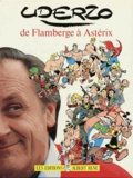 Albert Uderzo - Uderzo - De Flamberge à Astérix.