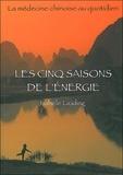 Isabelle Laading - Les cinq saisons de l'énergie - La médecine chinoise au quotidien.