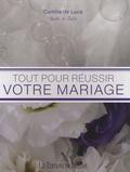 Camille De Luca - Tout pour réussir votre mariage.