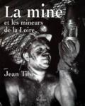 La mine et les mineurs de la Loire / Jean Tibi | Tibi, Jean (1934-....)