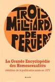 Jean-Pierre Duteuil et Jean-Jacques Lebel - Trois milliards de pervers - Grande encyclopédie des homosexualités.