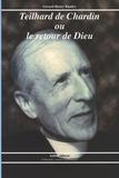 Gérard-Henry Baudry - Teilhard de Chardin ou le retour de Dieu.