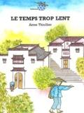 Le temps trop lent / texte et ill. de Anne Thiollier   Thiollier, Anne (1950-....). Auteur