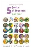 Béatrice Vigot-Lagandré - 5 fruits et légumes par jour - Mode d'emploi.