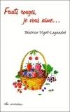 Béatrice Vigot-Lagandré - Fruits rouges, je vous aime....