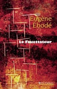 Eugène Ebodé - Le Fouettateur.