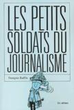 petits soldats du journalisme (Les )   Ruffin, François. Auteur