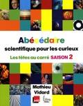 Mathieu Vidard - Abécédaire scientifique pour les curieux - Les têtes au carré saison 2.