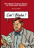 Jean-Loup Chiflet et John-Wolf Whistle - Ciel ! Blake ! Dictionnaire français-anglais des expressions courantes : Sky ! Mortimer ! English-French Dictionary of Running Idioms.