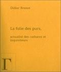 Didier Brenot - La folie des purs - Actualité des Cathares et des Inquisiteurs.