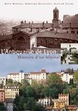 René Mornex et Bernard Ducouret - L'Antiquaille de Lyon - Histoire d'un hôpital.