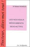 Roland Cachelou - Les nouveaux médicaments sexo-actifs.