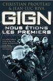 Christian Prouteau et Jean-Luc Riva - GIGN : Nous étions les premiers.