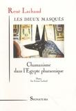 René Lachaud - Les dieux masqués - Chamanisme dans l'Egypte pharaonique.