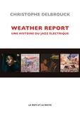 Weather Report : une histoire du jazz électrique / Christophe Delbrouck | Delbrouck, Christophe (1966-....). Auteur