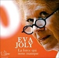 Eva Joly - La force qui nous manque. 4 CD audio