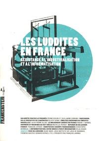 Cédric Biagini et Guillaume Carnino - Les luddites en France - Résistance à l'industrialisation et à l'informatisation.