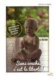 Ingrid Bauer - Sans couches, c'est la liberté ! - A la redécouverte de l'hygiène naturelle du bébé.