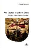 Claude Delbos - Aux sources de la Rose-Croix - Mystères d'une tradition ésotérique.