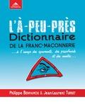 Philippe Benhamou et Jean-Laurent Turbet - L'à-peu-près dictionnaire de la franc-maçonnerie... - A l'usage des ignorants, des pissefroids et des nantis.