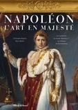 Christophe Beyeler et Marc Walter - Napoleon - L'art en majesté - Les collections du musée Napoléon Ier au château de Fontainebleau.