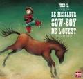 Le meilleur cow-boy de l'Ouest / Fred L | L., Fred (1969-....). Auteur