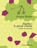 Grégory Berhuy - Algèbre - Le grand combat.