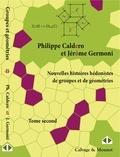 Philippe Caldero et Jérôme Germoni - Nouvelles histoires hédonistes de groupes et de géométries - Tome II.