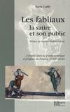 Marie Cailly - Les fabliaux, la satire et son public - L'oralité dans la poésie satirique et profane en France, XIIe-XIVe siècles.