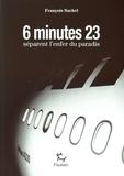 François Suchel - 6 minutes 23 secondes séparent l'enfer du paradis.