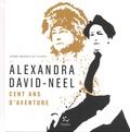 Jeanne Mascolo de Filippis - Alexandra David-Neel - Cent ans d'aventures.