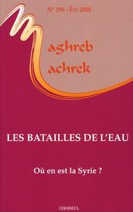 Pierre Blanc et Barah Mikaïl - Maghreb-Machrek N° 196, Eté 2008 : Les batailles de l'eau.