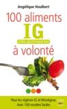Angélique Houlbert - 100 aliments à volonté - IG : index glycémique bas.